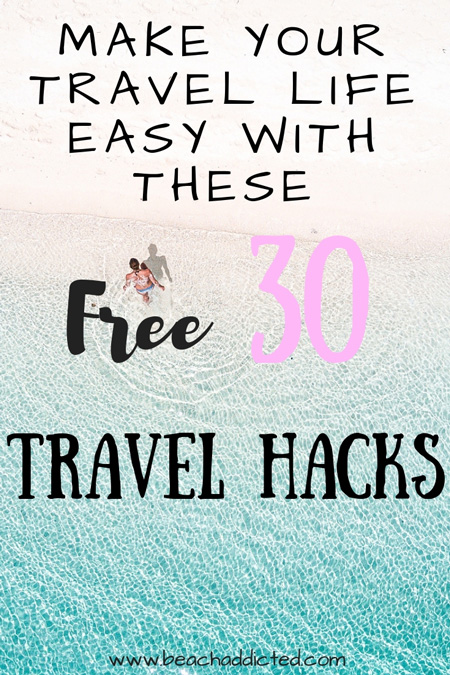 TRAVEL SMARTER WITH THESE 30 TRAVEL HACKS