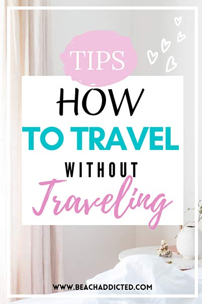 how to travel without traveling, all tips and fun ideas for every travel addict